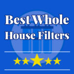 Best Whole House Water Filter Reviews | Top 5 Guide for 2019